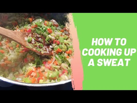 How to Cooking Up a Sweat