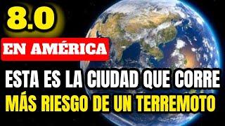 ¡Expertos Revelan! Está Es La Ciudad Con Más Riesgo De Un Terremoto 8.0 En América