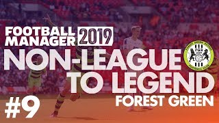 Non-League to Legend FM19   FOREST GREEN   Part 9   WE'RE VERY GOOD!   Football Manager 2019