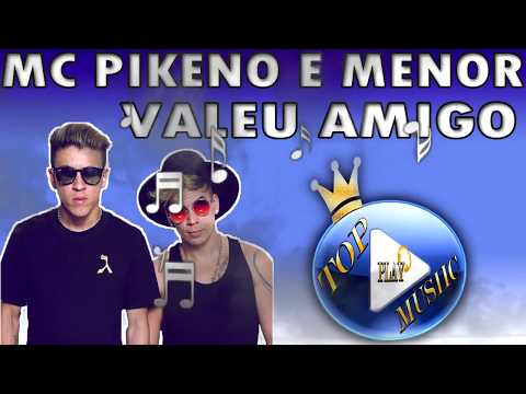MC PIKENO E MENOR - VALEU AMIGO ♪(LETRA+DOWNLOAD)♫