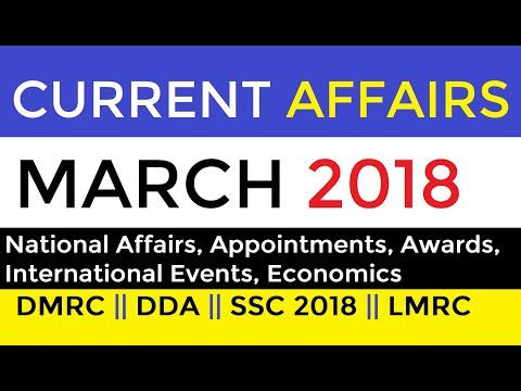 CURRENT AFFAIRS MARCH - 2018 for All Competitive Exams (DMRC || DDA || SSC 2018 || GOVT JOBS)