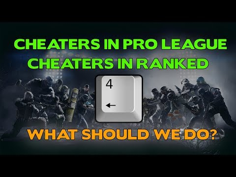 Cheating in Rainbow Six Siege Pro League and Ranked    What should we do?
