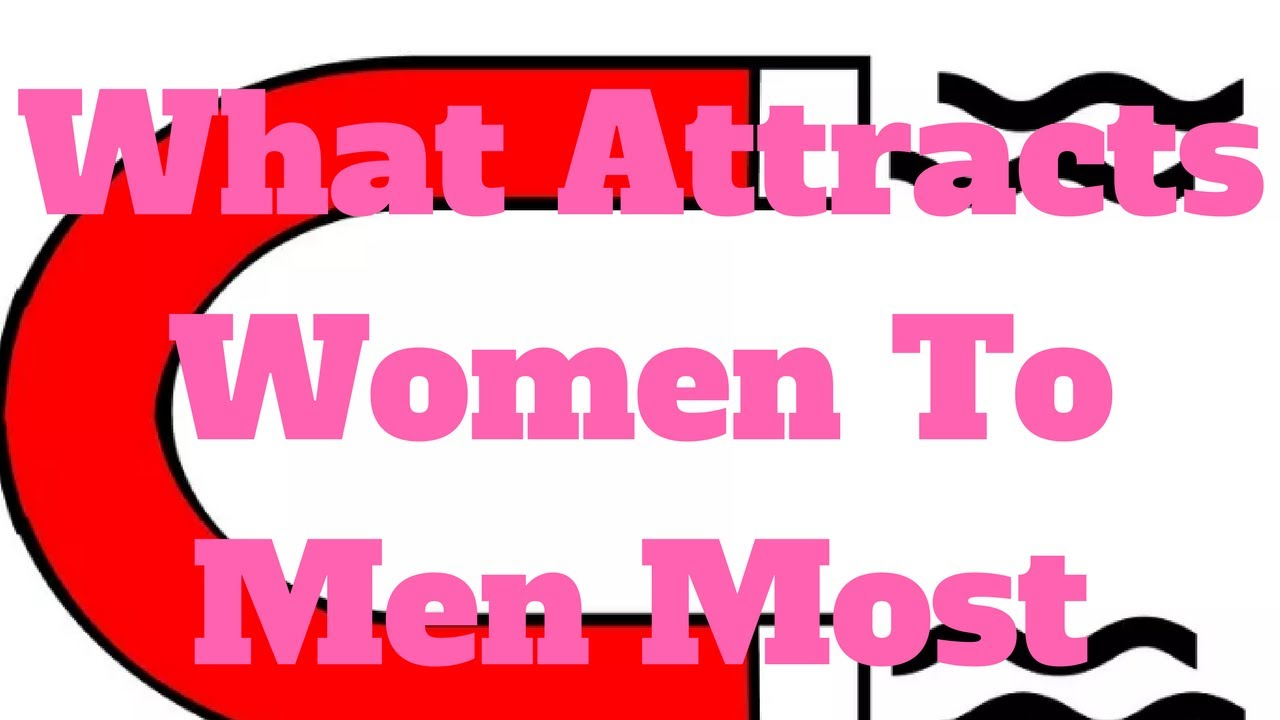 What attracts men to women the most