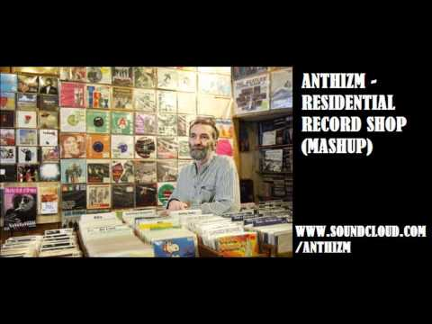 ANTHIZM - RESIDENTIAL RECORD SHOP (MASHUP)...