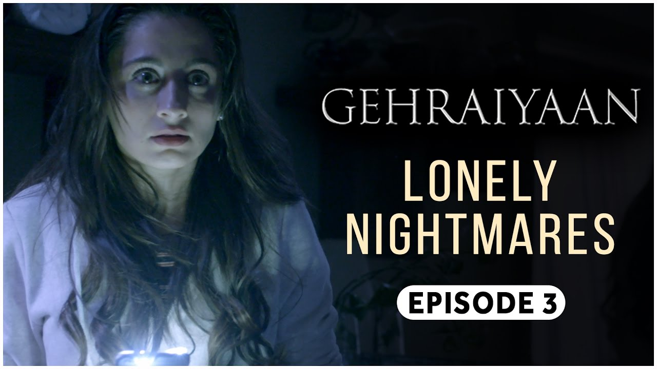 Download Gehraiyaan | Episode 3 - 'Lonely Nightmares' | Sanjeeda Sheikh | A Web Series By Vikram Bhatt