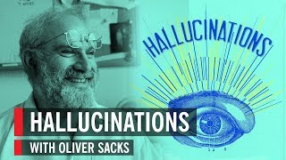 Hallucinations with Oliver Sacks