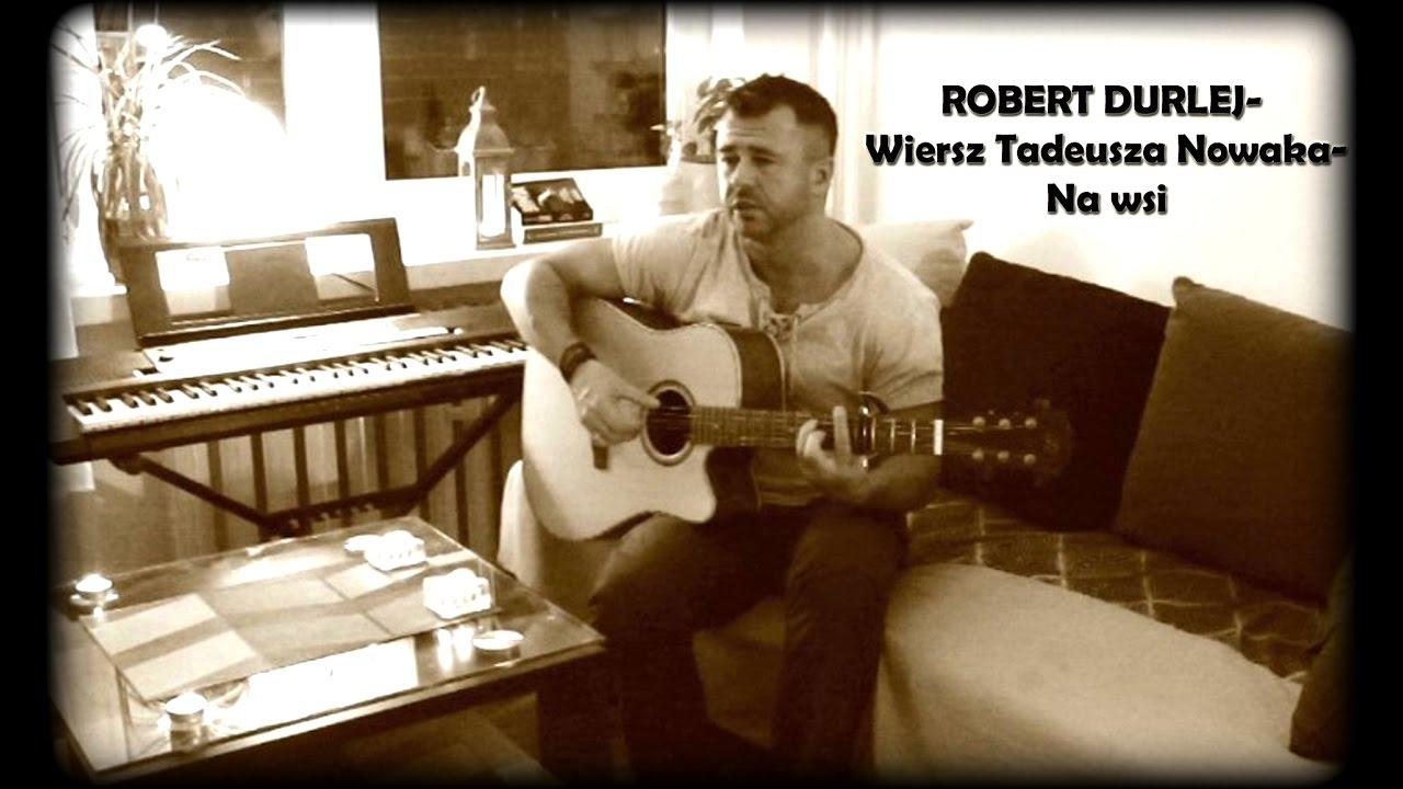 Robert Durlej Wiersz Tadeusza Nowaka Na Wsi