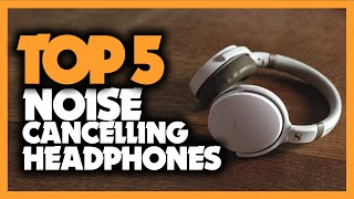 Best Noise Cancelling Headphones in 2021 - Which One Should You Get?