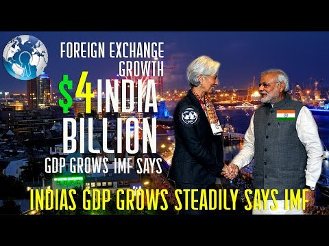 INDIAs Foreign Exchange grows to $4 Billion and GDP goes Up says IMF