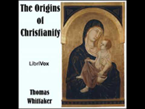 THE ORIGINS OF CHRISTIANITY by Thomas Whittaker FULL AUDIOBOOK | Best Audiobooks