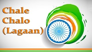 Chale Chalo (Lagaan) || Patriotic Songs