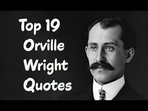 Top 19 Orville Wright Quotes - The coinventor of The world's first successful airplane