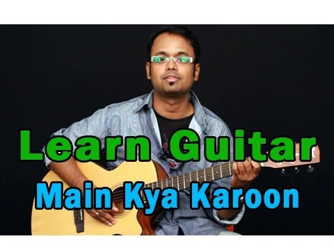 Mix - Main Kya Karoon Guitar Lesson - Barfi - Nikhil Paul George, Pritam