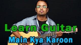 Main Kya Karoon Guitar Lesson - Barfi - Nikhil Paul George, Pritam