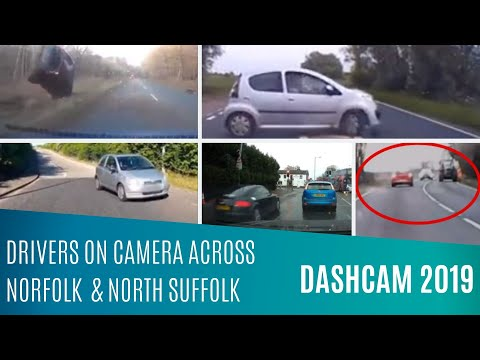 Dashcam 2019 : Drivers Caught On Camera Across Norfolk & North Suffolk.