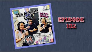 Episode 102: The Artisan Loft! Special Guest, Betsy Owens!