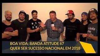 Baixar Boa Vida: Banda Atitude 67 quer ser sucesso nacional em 2018