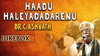 Haadu Haleyadadarenu Dr.C.Ashwath || Jukebox || Kannada Songs || Dr.C Ashwath Hits