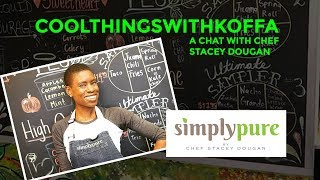 Interview with Chef Stacey Dougan, owner of Simply Pure