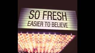 SoFresh - Easier to believe