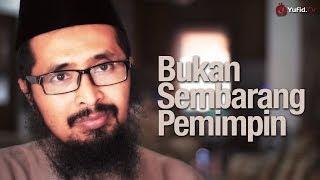 Inspirasi Muslim: Bukan Sembarang Pemimpin - Ustadz Dr. Muhammad Arifin Badri, MA.