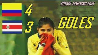 COLOMBIA FEMENINO VS COSTA RICA FEMENINO 4-3 | GOLES | FÚTBOL FEMENINO 2019