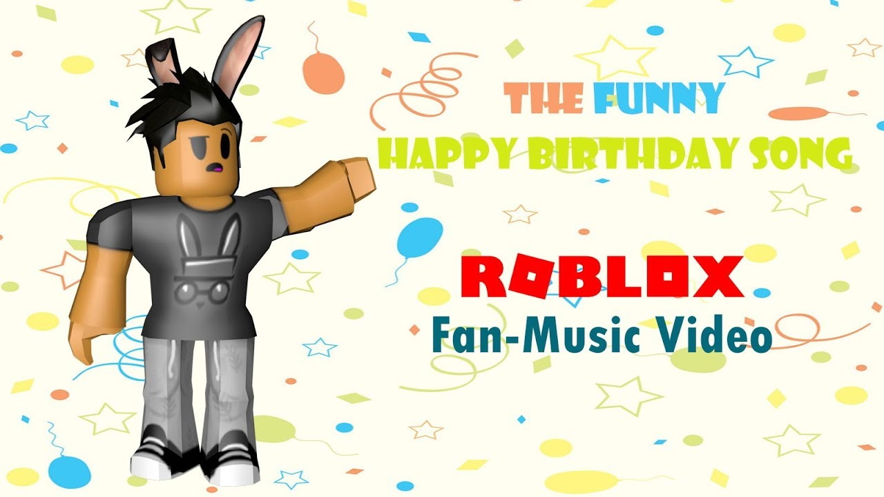 Roblox Fan Music Video The Funny Happy Birthday Song Youtube