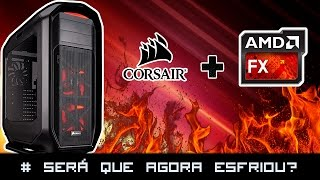 UNBOXING E UPGRADE PC GAMER DO RICARDO [FX9370+H80i+CORSAIR 780T]