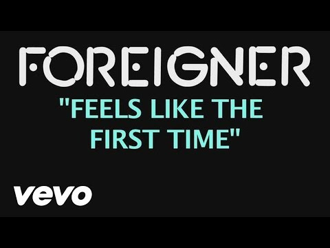 Foreigner  Feels Like The First Time  Lyric