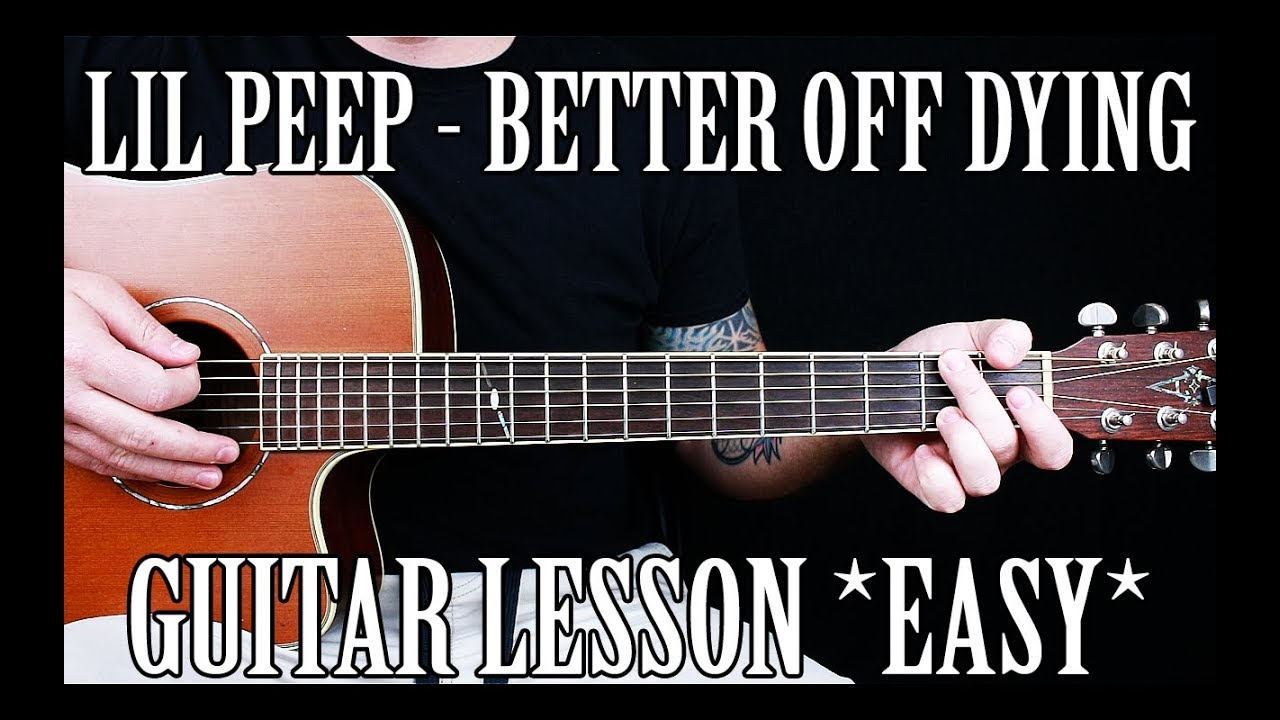 How To Play Better Off Dying By Lil Peep On Guitar Easiest Way Youtube