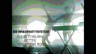 Innerpartysystem - Not Getting Any Better (Escapadre Remix)