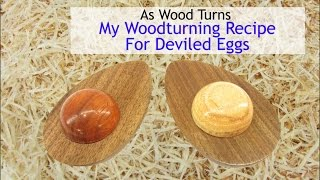 My Woodturning Recipe For Deviled Eggs
