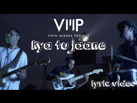 Kya Tu Jaane | Lyric Video | Vipin Mishra Project