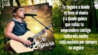 Johnny Lau - Te Seguiré (Letra/Lyrics + Descarga) NUEVO 2014 HD Hace 1 día.301 reproducciones