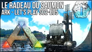 LE RADEAU DU SAUMON - Ark Survival Evolved FR - S02-E05