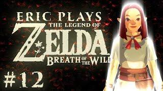 "ERIC PLAYS Legend of Zelda: Breath of the Wild #12 ""Love Story"""