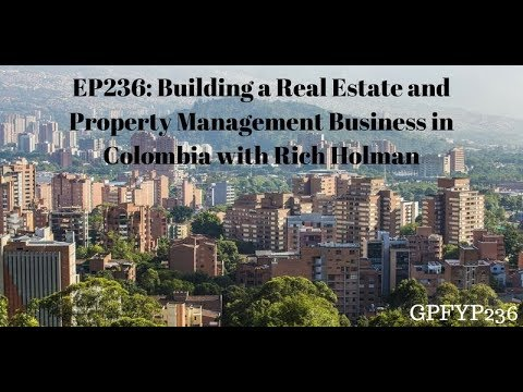 EP 236: Building a Real Estate and Property Management Business in Colombia with Rich Holman