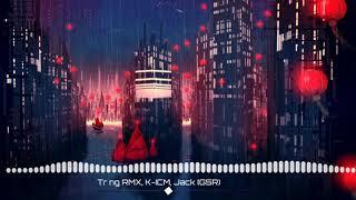 Sóng gió Remix| Jack x K-ICM