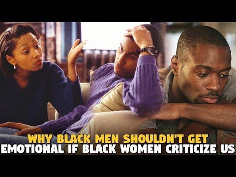 Why Black Men Shouldn't Get Emotional If Black Women Criticize Us