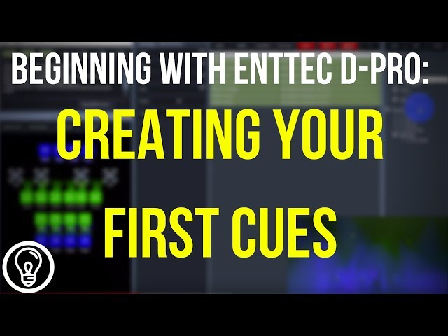Creating Your First Cues - Beginning with ENTTEC D-Pro