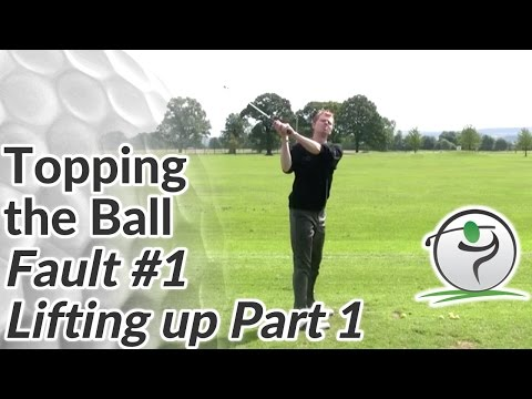 Topping the Golf Ball - Fault #1 – Lifting Up (Part 1)