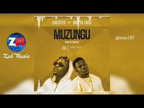 CHESTER FEAT. DRIFTA TREK - MUZUNGU [Official Audio] Zambian Music 2019