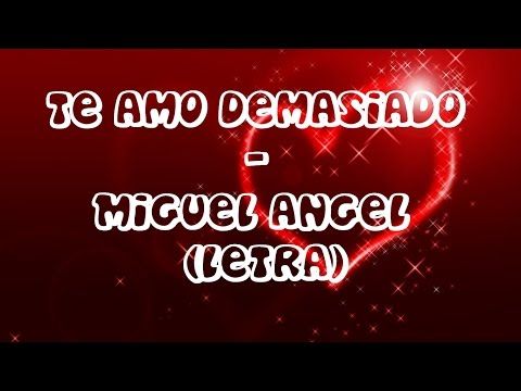 Te amo demasiado - Miguel Angel (letra)