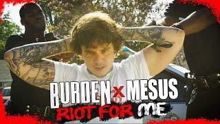 Burden - Riot For Me (feat. Mesus)