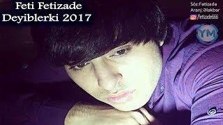 Скачать Feti Fetizade Deyibler Ki 2017 YENİ MAHNİ