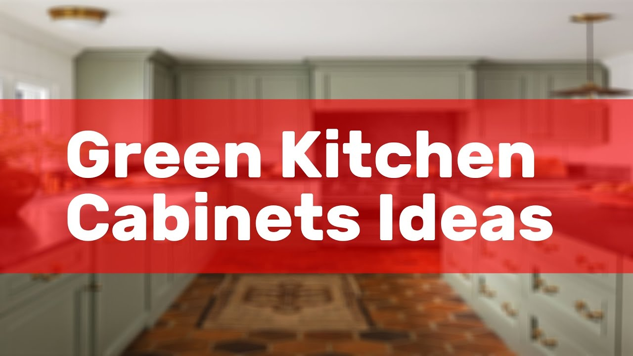 Green Kitchen Cabinets Ideas Youtube