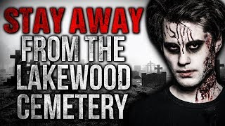 """""""Stay Away from the Lakewood Cemetery"""" Creepypasta"""