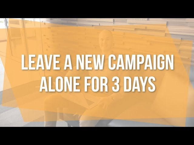 Why You Should Leave a New Facebook Campaign Alone for 3 Days!