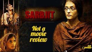 Sarbjit | Not A Movie Review | Sucharita Tyagi