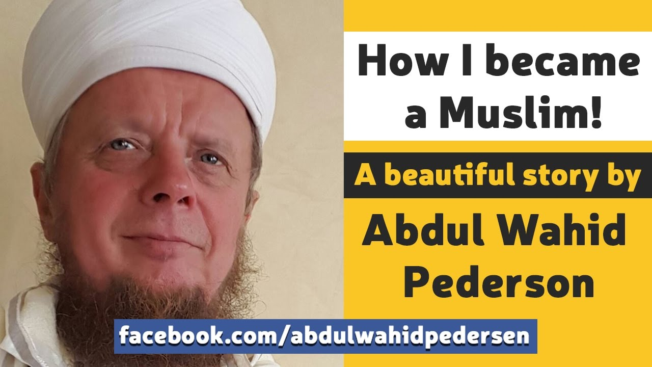 How I became a Muslim ! Beautiful wonderful story by Abdul Wahid Pedersen